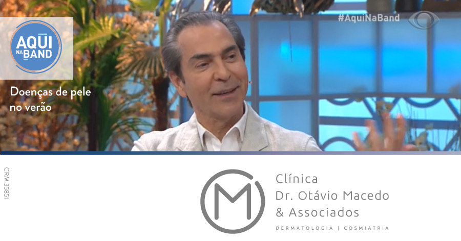 Participação Aqui na Band sobre: As Doenças de Pele no Verão - Clínica Dr. Otávio Macedo & Associados
