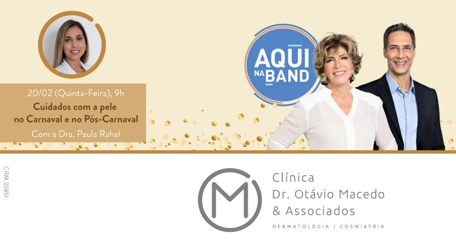 Participação da Dra. Paula Rahal no Programa Aqui na Band - Clínica Dr. Otávio Macedo & Associados