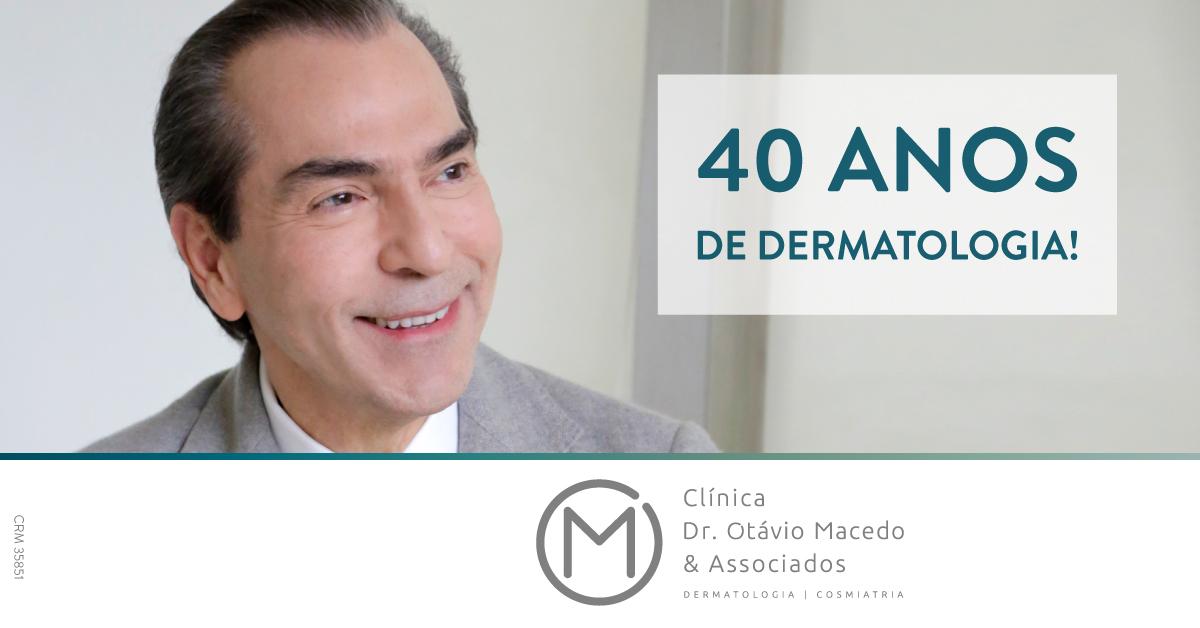 40 anos de Dermatologia - Clínica Dr. Otávio Macedo & Associados