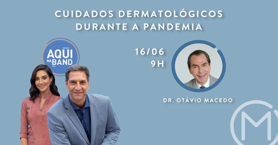 Participação Aqui na Band: Cuidados Dermatológicos na pandemia - Clínica Dr. Otávio Macedo & Associados